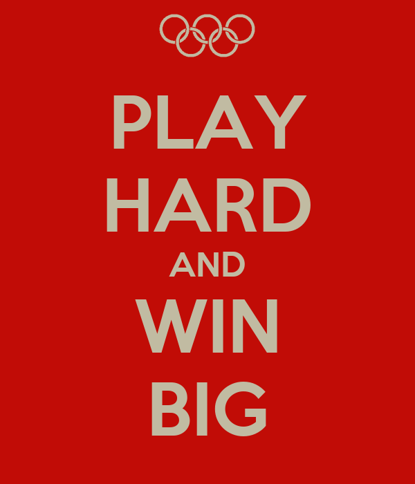 PLAY HARD AND WIN BIG