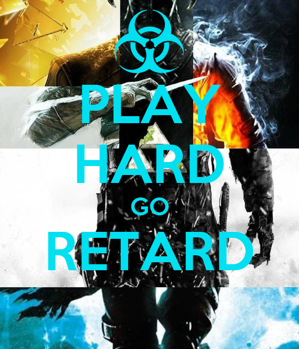PLAY HARD GO RETARD
