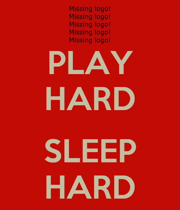 PLAY HARD  SLEEP HARD