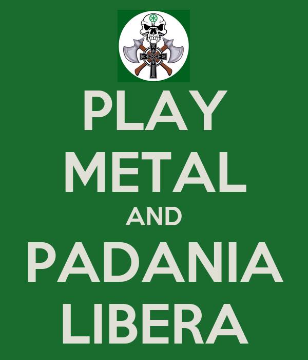PLAY METAL AND PADANIA LIBERA
