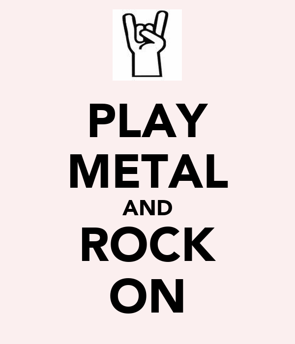 PLAY METAL AND ROCK ON