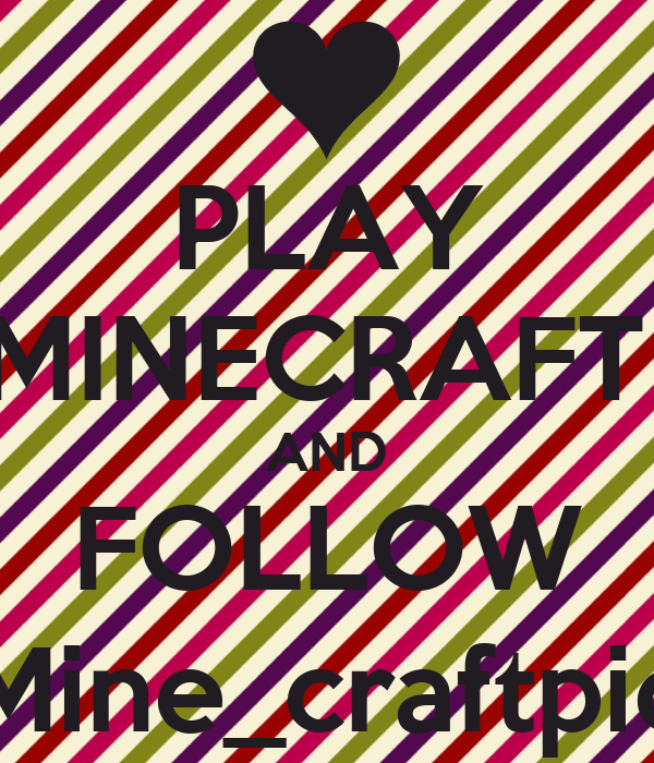 PLAY MINECRAFT  AND FOLLOW Mine_craftpic