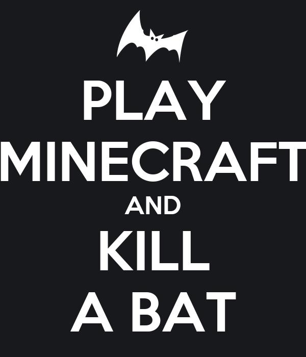PLAY MINECRAFT AND KILL A BAT