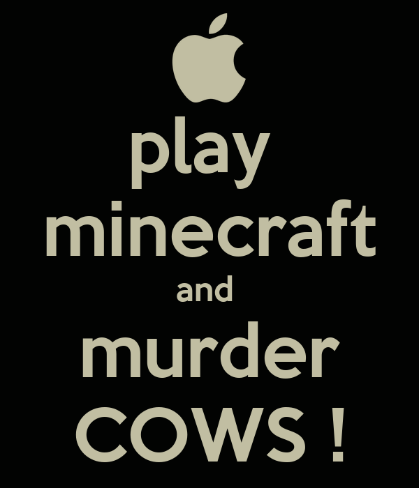 play  minecraft and  murder COWS !