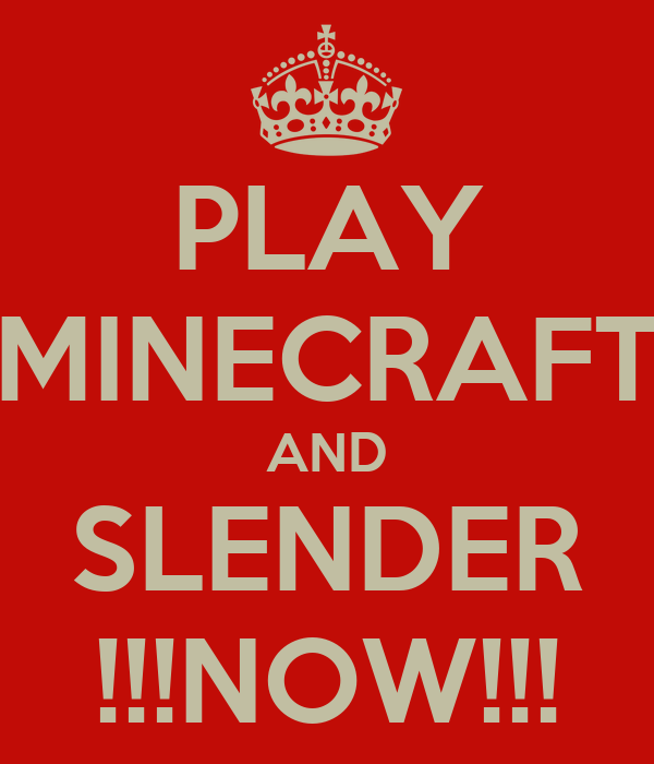 PLAY MINECRAFT AND SLENDER !!!NOW!!!