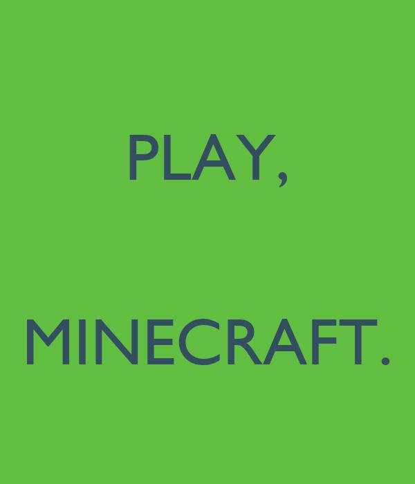 PLAY,   MINECRAFT.