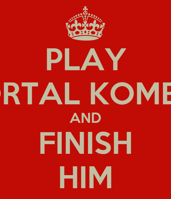 PLAY MORTAL KOMBAT AND FINISH HIM