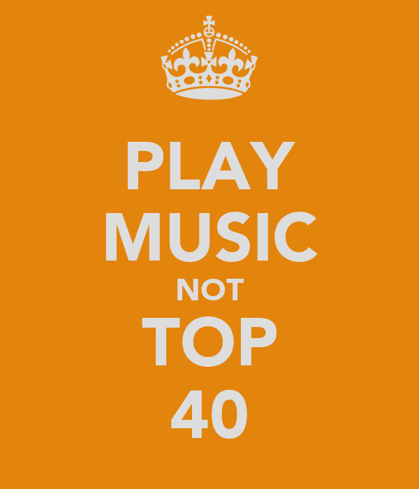 PLAY MUSIC NOT TOP 40
