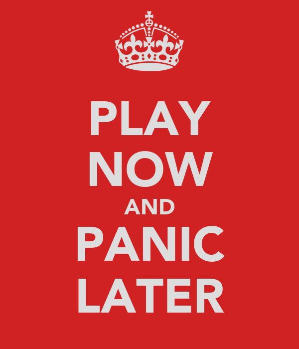 PLAY NOW AND PANIC LATER