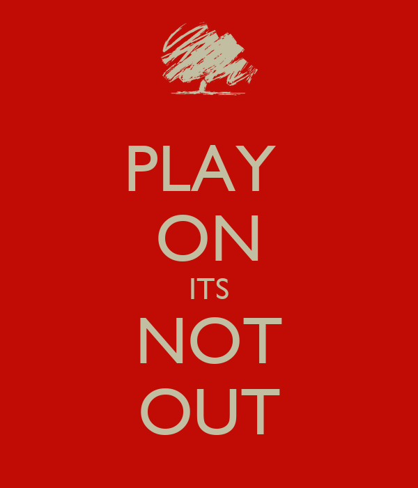 PLAY  ON ITS NOT OUT