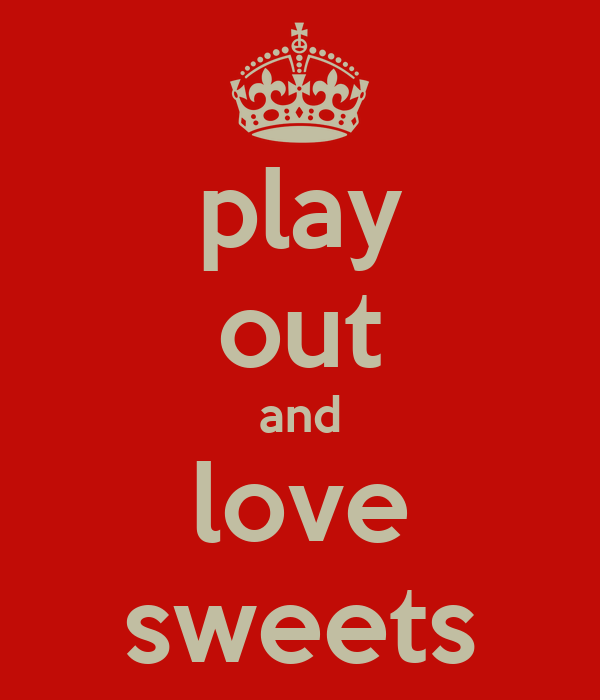 play out and love sweets