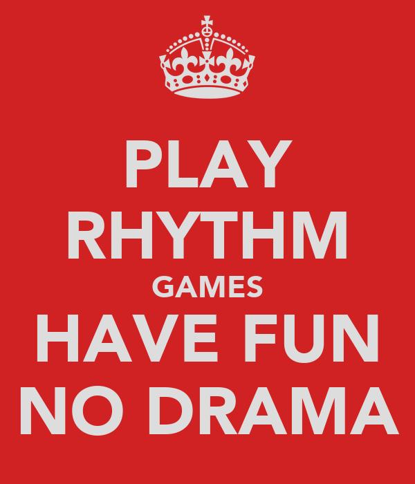 PLAY RHYTHM GAMES HAVE FUN NO DRAMA