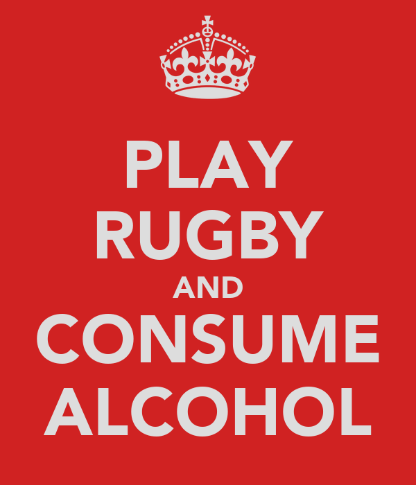PLAY RUGBY AND CONSUME ALCOHOL