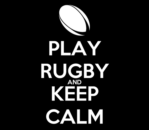 PLAY RUGBY AND KEEP CALM