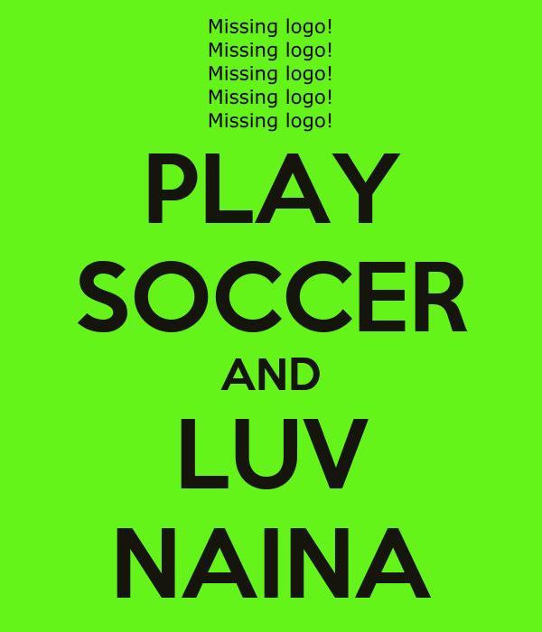 PLAY SOCCER AND LUV NAINA