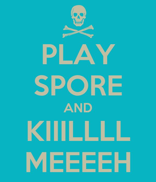 PLAY SPORE AND KIIILLLL MEEEEH