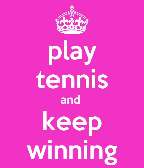 play  tennis  and  keep winning