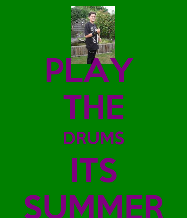 PLAY  THE DRUMS ITS SUMMER