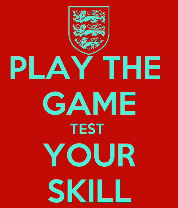 PLAY THE  GAME TEST  YOUR SKILL