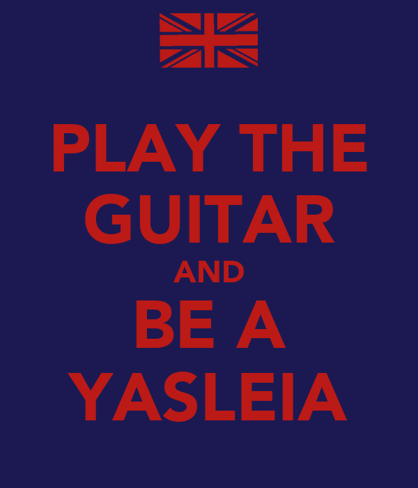 PLAY THE GUITAR AND BE A YASLEIA