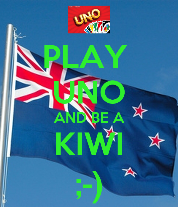 PLAY  UNO AND BE A KIWI ;-)