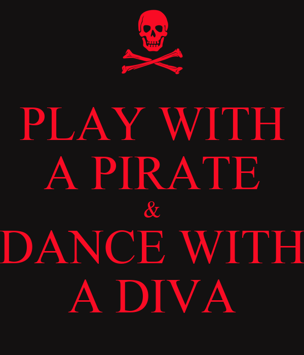 PLAY WITH A PIRATE & DANCE WITH A DIVA