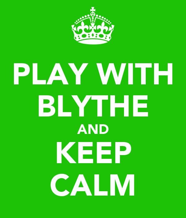 PLAY WITH BLYTHE AND KEEP CALM