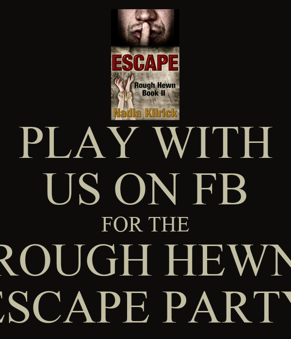 PLAY WITH US ON FB FOR THE ROUGH HEWN ESCAPE PARTY