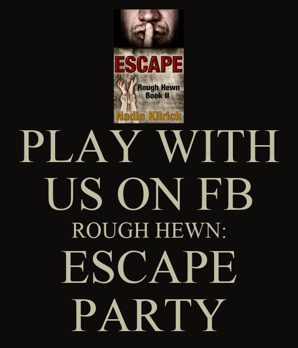 PLAY WITH US ON FB ROUGH HEWN: ESCAPE PARTY