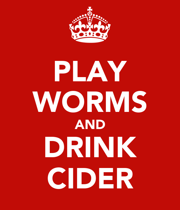 PLAY WORMS AND DRINK CIDER