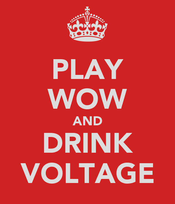 PLAY WOW AND DRINK VOLTAGE