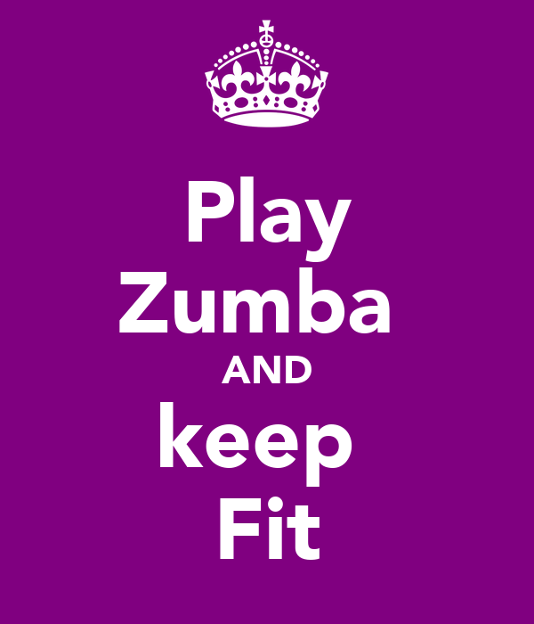Play Zumba  AND keep  Fit