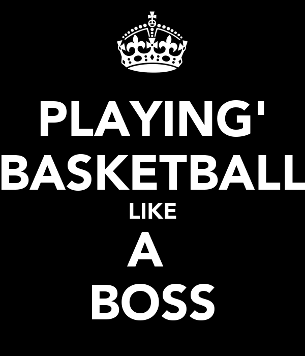 PLAYING' BASKETBALL LIKE A  BOSS