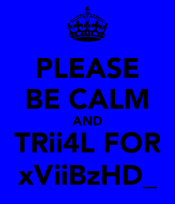 PLEASE BE CALM AND TRii4L FOR xViiBzHD_