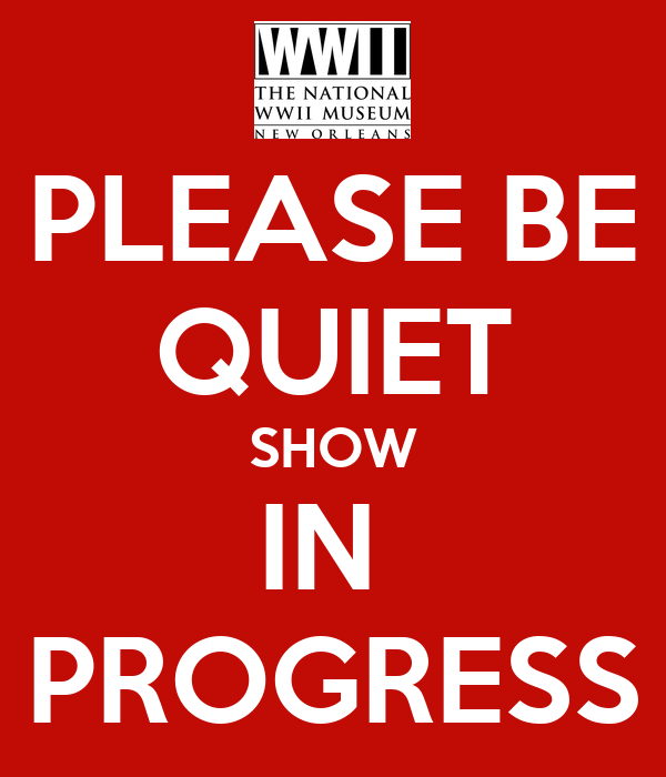 PLEASE BE QUIET SHOW IN  PROGRESS