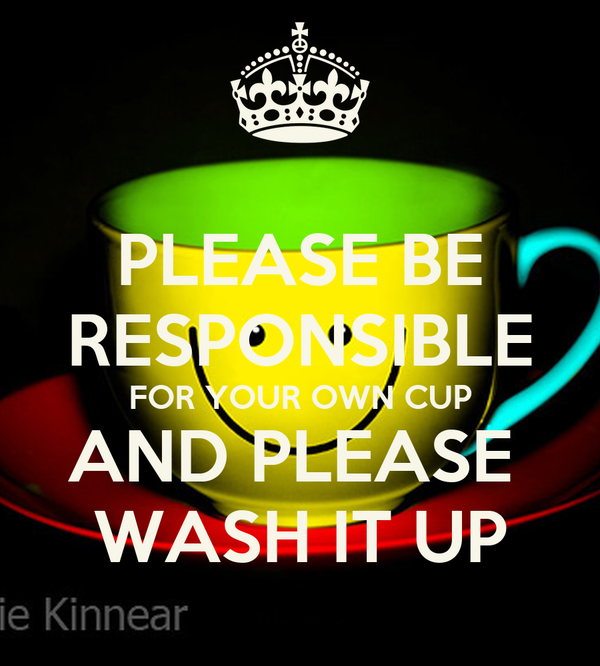 PLEASE BE RESPONSIBLE FOR YOUR OWN CUP AND PLEASE  WASH IT UP