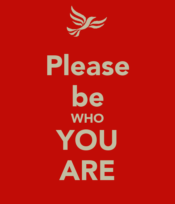Please be WHO YOU ARE