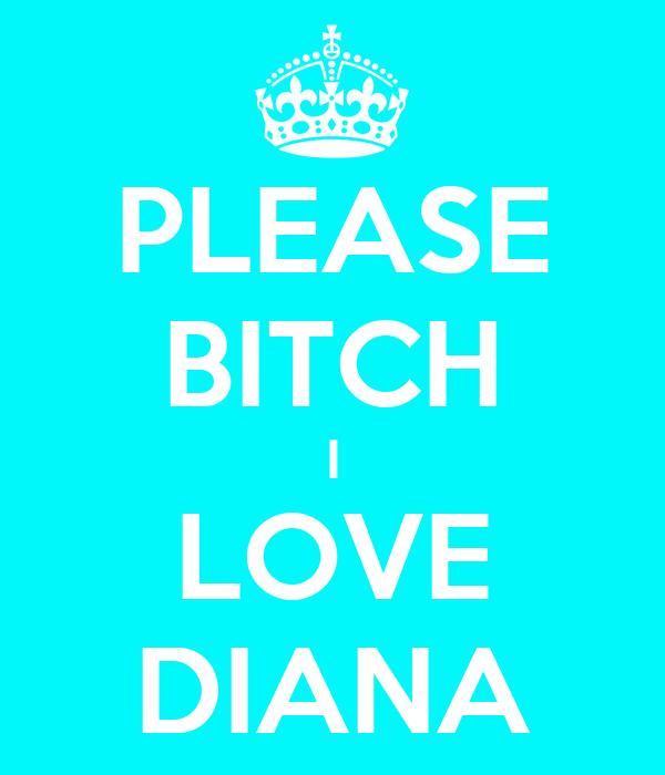 Attractive PLEASE BITCH I LOVE DIANA