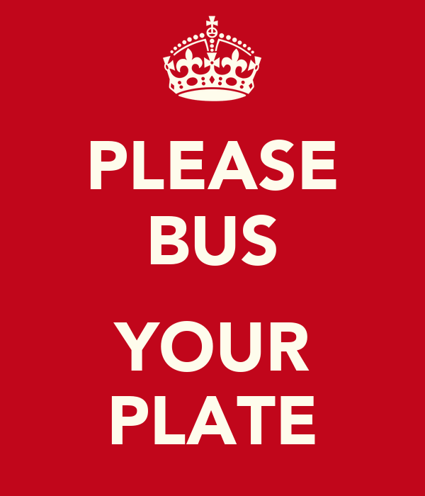 PLEASE BUS  YOUR PLATE