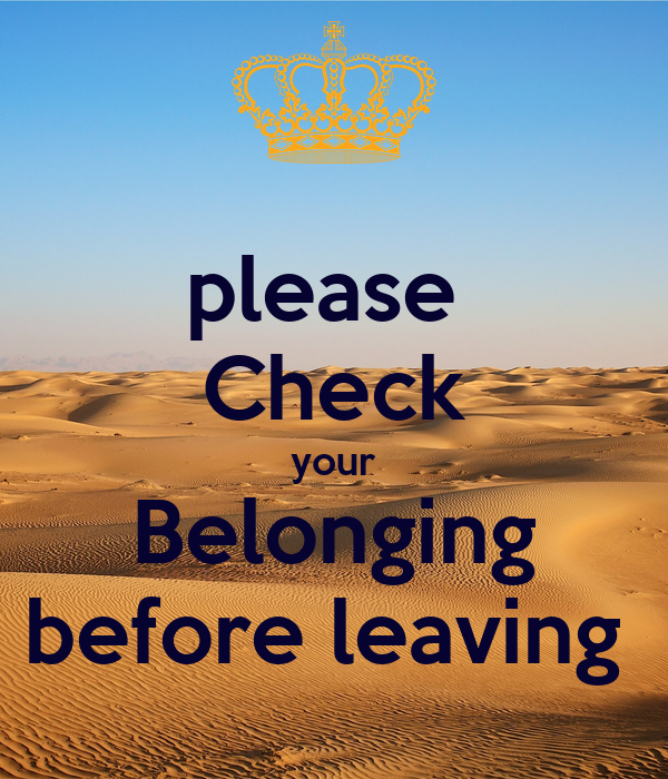 please  Check your Belonging before leaving