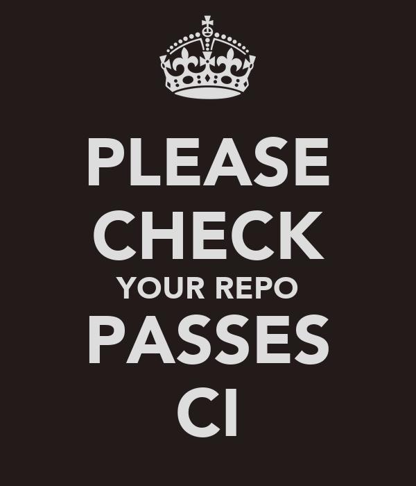 PLEASE CHECK YOUR REPO PASSES CI