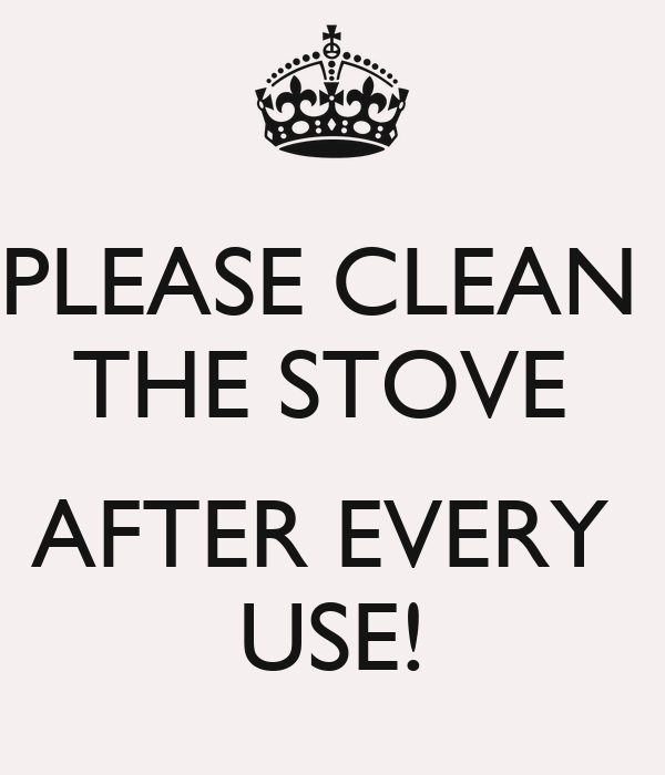 PLEASE CLEAN  THE STOVE   AFTER EVERY  USE!