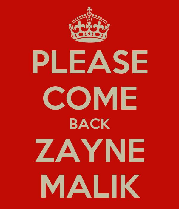 PLEASE COME BACK ZAYNE MALIK