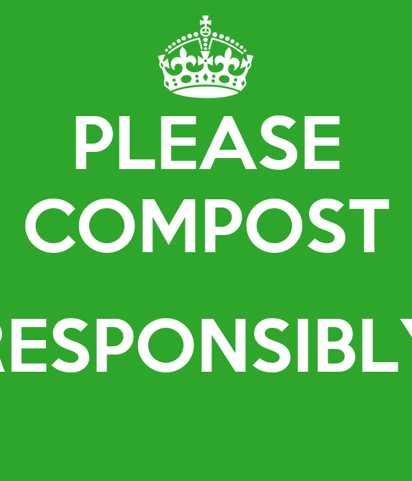 PLEASE COMPOST  RESPONSIBLY