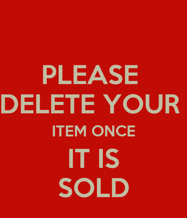 PLEASE  DELETE YOUR  ITEM ONCE IT IS SOLD