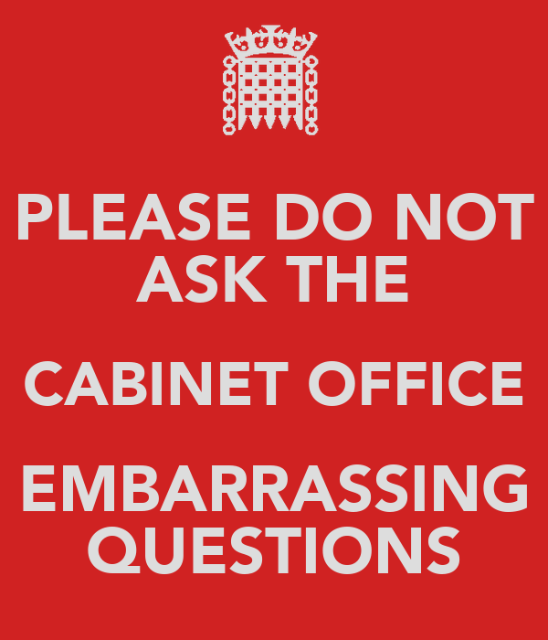 PLEASE DO NOT ASK THE CABINET OFFICE EMBARRASSING QUESTIONS