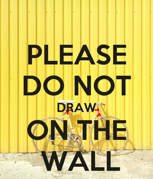 PLEASE DO NOT DRAW ON THE  WALL