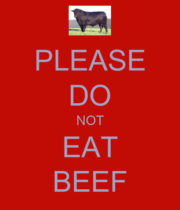 PLEASE DO NOT EAT BEEF