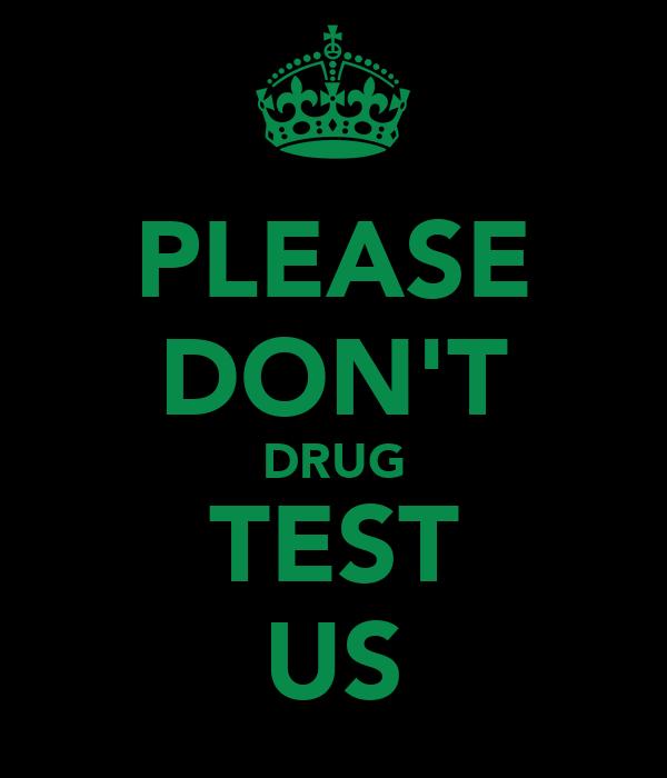 PLEASE DON'T DRUG TEST US