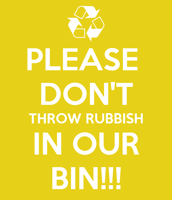 Please dont throw rubbish in our bin
